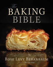The Baking Bible ebook by Rose Levy Beranbaum