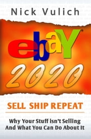 eBay 2020: Why You're Not Selling Anything on eBay, and What You Can Do About It ebook by Nick Vulich