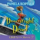 Downright Dead audiobook by Pamela Kopfler