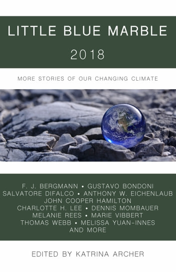 Little Blue Marble 2018 - More Stories of Our Changing Climate ebook by Katrina Archer