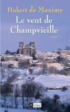 Le vent de Champvieille ebook by Hubert de Maximy