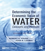 Determining the Economic Value of Water - Concepts and Methods ebook by Robert A. Young,John B. Loomis