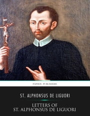 Letters of St. Alphonsus de Liguori ebook by St. Alphonsus de Liguori