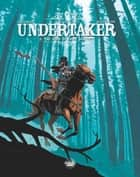 Undertaker - Volume 3 - The Ogre of Camp Sutter ebook by Ralph Meyer, Xavier Dorison