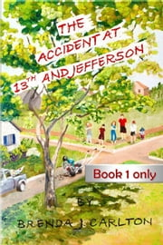 The Accident at 13th and Jefferson: Book 1 Only ebook by Brenda Carlton