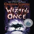 The Wizards of Once audiobook by Cressida Cowell