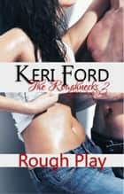 Rough Play (The Roughnecks, 2) - The Roughnecks, #2 ebook by Keri Ford