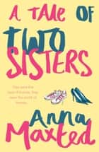 A Tale of Two Sisters ebook by Anna Maxted