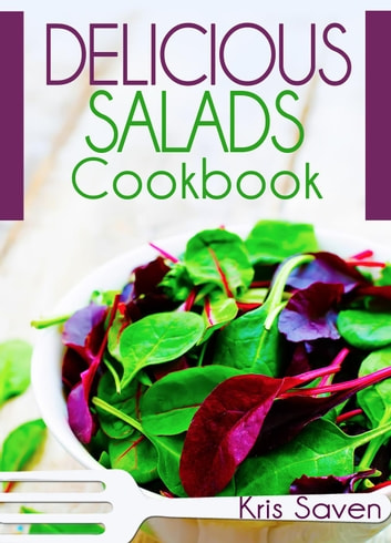 Delicious Salads Cookbook ebook by Kris Saven