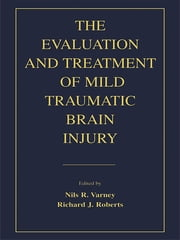 The Evaluation and Treatment of Mild Traumatic Brain Injury ebook by Nils R. Varney,Richard J. Roberts