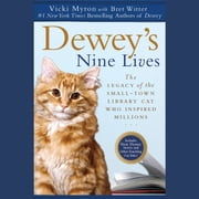 Dewey's Nine Lives - The Magic of a Small-town Library Cat Who Touched Millions audiobook by Vicki Myron