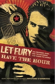 Let Fury Have the Hour - Joe Strummer, Punk, and the Movement that Shook the World ebook by Antonino D'Ambrosio