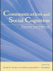 Communication and Social Cognition - Theories and Methods ebook by David R. Roskos-Ewoldsen, Jennifer L. Monahan