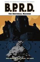 B.P.R.D. Volume 6: The Universal Machine ebook by Mike Mignola, Various