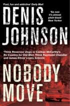 Nobody Move ebook by Denis Johnson