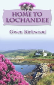 Home To Lochandee ebook by Gwen Kirkwood,David Powell