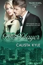 The Player: A Billionaire Romance ebook by