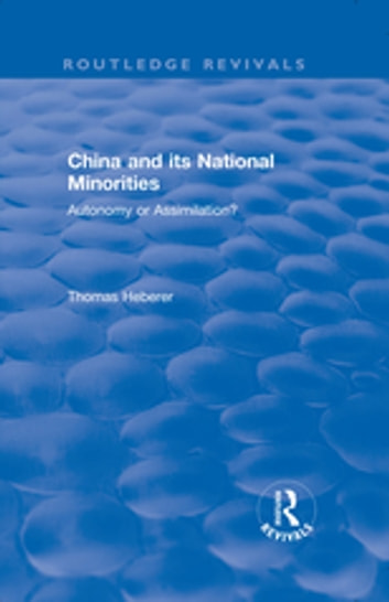 Revival: China and Its National Minorities: Autonomy or Assimilation (1990) - Autonomy or Assimilation ebook by Thomas Heberer
