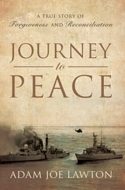 Journey to Peace - A True Story of Forgiveness and Reconciliation ebook by Adam Joe Lawton