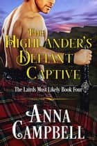 The Highlander's Defiant Captive: The Lairds Most Likely Book 4 ebook by Anna Campbell