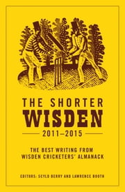 The Shorter Wisden 2011 - 2015 ebook by Bloomsbury Publishing