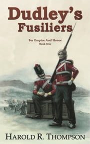 Dudley's Fusiliers ebook by Harold R. Thompson