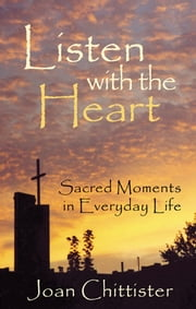 Listen with the Heart - Sacred Moments in Everyday Life ebook by Joan Sister Chittister