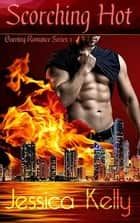 Scorching Hot ebook by Jessica Kelly