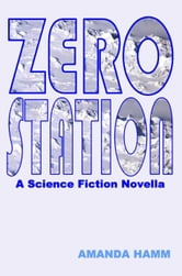 Zero Station: A Science Fiction Novella ebook by Amanda Hamm