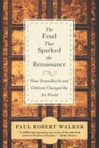 The Feud That Sparked the Renaissance ebook by Paul Robert Walker