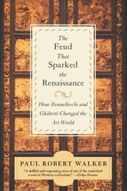 The Feud That Sparked the Renaissance - The Feud That Sparked The Renaissance ebook by Paul Robert Walker