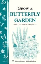 Grow a Butterfly Garden - Storey Country Wisdom Bulletin A-114 ebook by