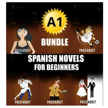 A1 Bundle - Spanish Novels for Beginners - Spanish Novels Bundles, #1 ebook by Paco Ardit