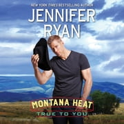 Montana Heat: True to You audiobook by Jennifer Ryan