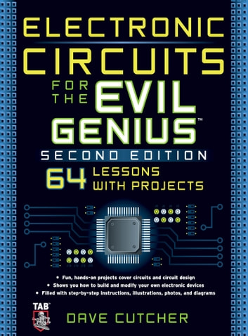 Electronic Circuits for the Evil Genius 2/E eBook by Dave Cutcher ...