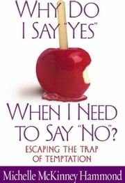 "Why Do I Say ""Yes"" When I Need to Say ""No""? ebook by Michelle McKinney Hammond"