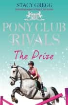 The Prize (Pony Club Rivals, Book 4) ebook by