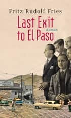 Last Exit to El Paso - Roman ebook by Fritz Rudolf Fries