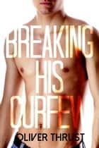 Breaking His Curfew ebook by Oliver Thrust