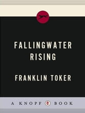 Fallingwater Rising - Frank Lloyd Wright, E. J. Kaufmann, and America's Most Extraordinary House ebook by Franklin Toker