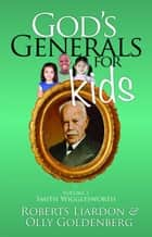 God's Generals for Kids/Smith Wigglesworth ebook by Roberts Liardon, Olly Goldenberg