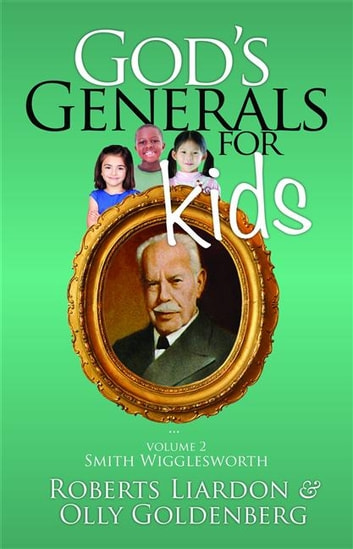 God's Generals for Kids/Smith Wigglesworth ebook by Roberts Liardon,Olly Goldenberg