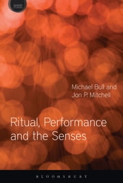 Ritual, Performance and the Senses ebook by Michael Bull,Jon P. Mitchell