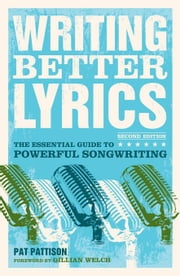 Writing Better Lyrics ebook by Pattison, Pat