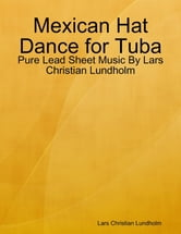 Mexican Hat Dance for Tuba - Pure Lead Sheet Music By Lars Christian Lundholm ebook by Lars Christian Lundholm