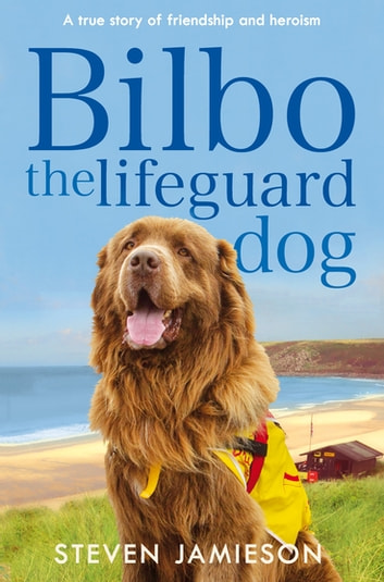 Bilbo the Lifeguard Dog - A true story of friendship and heroism ebook by Steven Jamieson