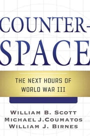 Counterspace - The Next Hours of World War III ebook by William B. Scott,Michael J. Coumatos,William J. Birnes