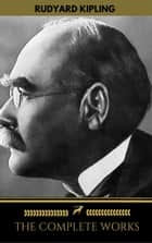 The Works of Rudyard Kipling (500+ works) ebook by Rudyard Kipling, Golden Deer Classics