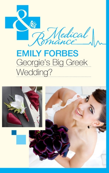Georgie's Big Greek Wedding? (Mills & Boon Medical) 電子書 by Emily Forbes