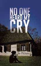No One Heard My Cry ebook by Picture